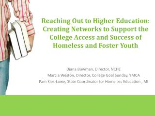 Reaching Out to Higher Education: Creating Networks to Support the College Access and Success of Homeless and Foster You