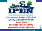 International Studies of Physical Activity  Built Environment James Sallis San Diego State University drjamessallis.sdsu