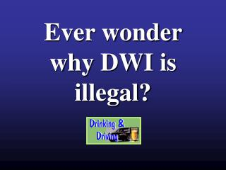 Ever wonder why DWI is illegal