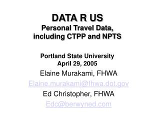 DATA R US Personal Travel Data,  including CTPP and NPTS  Portland State University April 29, 2005
