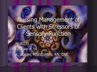 Nursing Management of Clients with Stressors of Sensory Function