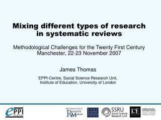 Mixing different types of research in systematic reviews  Methodological Challenges for the Twenty First Century Manches