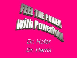 Dr. Hofer Dr. Harris