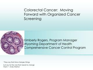 Colorectal Cancer:  Moving Forward with Organized Cancer Screening      Kimberly Rogers, Program Manager Wyoming Departm