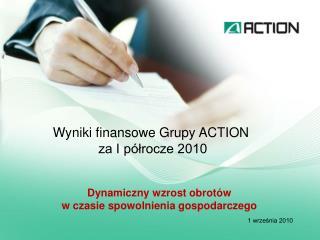 Wyniki finansowe Grupy ACTION  za I p lrocze 2010