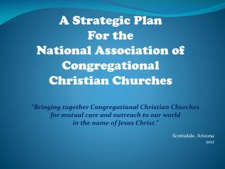 Bringing together Congregational Christian Churches  for mutual care and outreach to our world  in the name of Jesus Ch