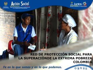 RED DE PROTECCI N SOCIAL PARA LA SUPERACI NDE LA EXTREMA POBREZA COLOMBIA