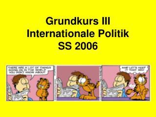 Grundkurs III  Internationale Politik  SS 2006