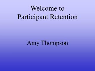 Welcome to  Participant Retention