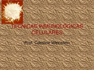 TECNICAS INMUNOL GICAS CELULARES