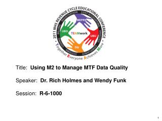 Title:  Using M2 to Manage MTF Data Quality  Speaker:  Dr. Rich Holmes and Wendy Funk  Session:  R-6-1000
