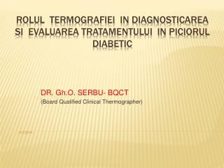 ROLUL  TERMOGRAFIEI  IN DIAGNOSTICAREA  SI  EVALUAREA TRATAMENTULUI  IN PICIORUL DIABETIC