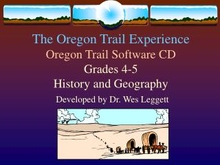 The Oregon Trail Experience Oregon Trail Software CD Grades 4-5 History and Geography  Developed by Dr. Wes Leggett