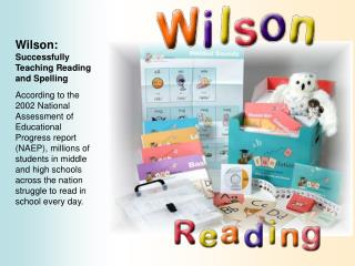 Wilson: Successfully Teaching Reading and Spelling  According to the 2002 National Assessment of Educational Progress re