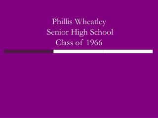 Phillis Wheatley  Senior High School  Class of 1966