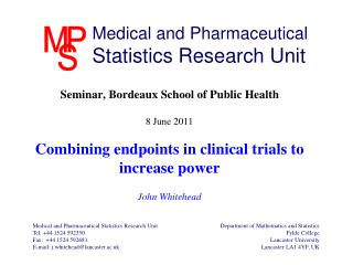 Seminar, Bordeaux School of Public Health  8 June 2011  Combining endpoints in clinical trials to increase power  John W