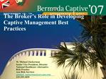 The Broker s Role in Developing Captive Management Best Practices