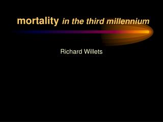 Mortality in the third millennium