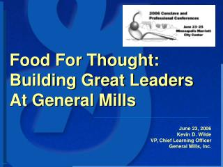 June 23, 2006 Kevin D. Wilde VP, Chief Learning Officer General Mills, Inc.