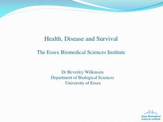 Health, Disease and Survival  The Essex Biomedical Sciences Institute