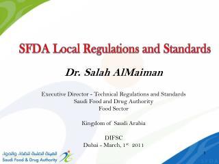 Dr. Salah AlMaiman   Executive Director - Technical Regulations and Standards Saudi Food and Drug Authority Food Sector