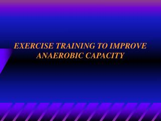EXERCISE TRAINING TO IMPROVE ANAEROBIC CAPACITY