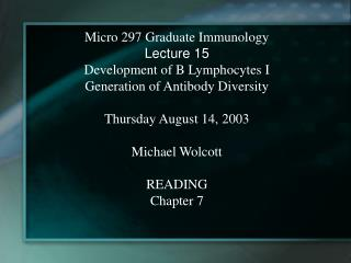 Micro 297 Graduate Immunology Lecture 15 Development of B Lymphocytes I Generation of Antibody Diversity  Thursday Augus