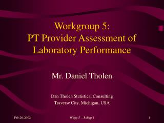Workgroup 5:  PT Provider Assessment of Laboratory Performance
