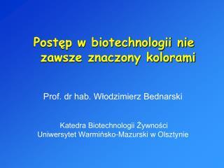 Prof. dr hab. Wlodzimierz Bednarski    Katedra Biotechnologii Zywnosci  Uniwersytet Warminsko-Mazurski w Olsztynie