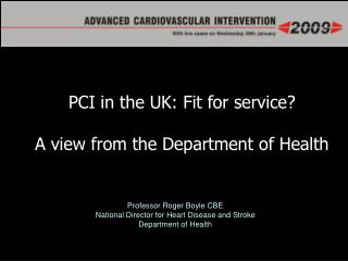Professor Roger Boyle CBE National Director for Heart Disease and Stroke Department of Health