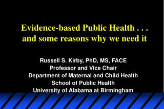 Evidence-based Public Health . . . and some reasons why we need it