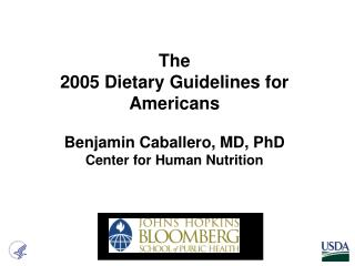 The  2005 Dietary Guidelines for Americans   Benjamin Caballero, MD, PhD Center for Human Nutrition