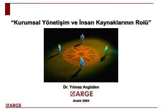 Kurumsal Y netisim ve Insan Kaynaklarinin Rol             Dr. Yilmaz Arg den    Aralik 2004