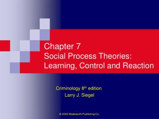 Chapter 7 Social Process Theories: Learning, Control and Reaction