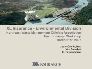 XL Insurance - Environmental Division Northeast Waste Management Officials Association Environmental Workshop March 21st