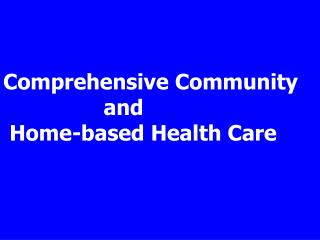 Comprehensive Community                 and   Home-based Health Care