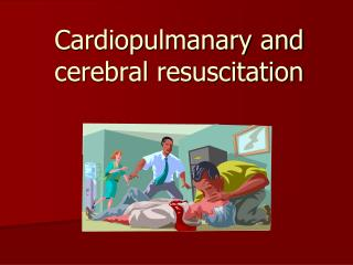 Cardiopulmanary and cerebral resuscitation