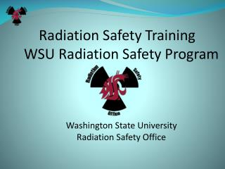 Radiation Safety Training WSU Radiation Safety Program    Washington State University Radiation Safety Office
