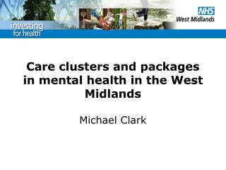 Care clusters and packages in mental health in the West Midlands  Michael Clark