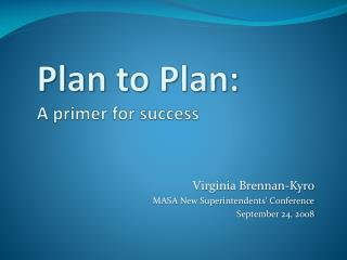 Plan to Plan:   A primer for success