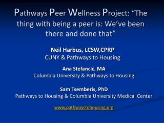 Pathways Peer Wellness Project:  The thing with being a peer is: We ve been there and done that