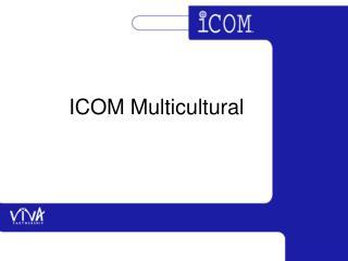 ICOM Multicultural