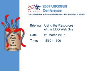 Briefing: Using the Resources of the UBO Web Site Date: 21 March 2007 Time: 1510 - 1600