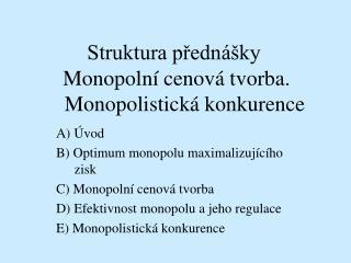 Struktura predn  ky  Monopoln  cenov  tvorba.     Monopolistick  konkurence