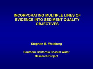 INCORPORATING MULTIPLE LINES OF EVIDENCE INTO SEDIMENT QUALITY OBJECTIVES