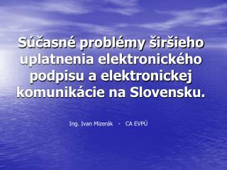 S casn  probl my  ir ieho uplatnenia elektronick ho podpisu a elektronickej komunik cie na Slovensku.