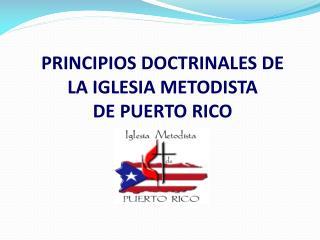 PRINCIPIOS DOCTRINALES DE LA IGLESIA METODISTA DE PUERTO RICO
