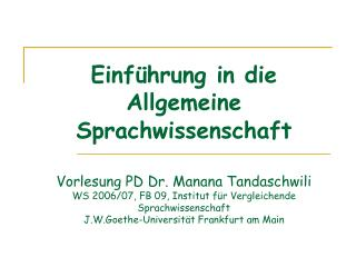 Einf hrung in die Allgemeine Sprachwissenschaft   Vorlesung PD Dr. Manana Tandaschwili WS 2006