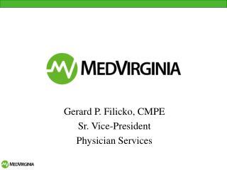 Gerard P. Filicko, CMPE Sr. Vice-President Physician Services