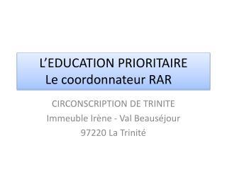 L EDUCATION PRIORITAIRE Le coordonnateur RAR